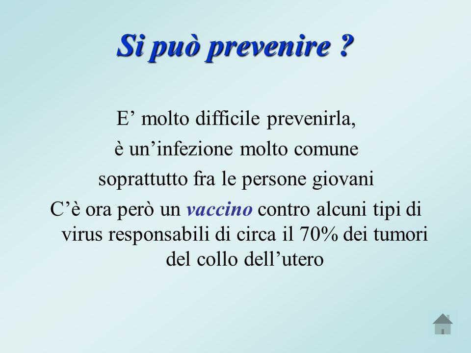 Si può prevenire E' molto difficile prevenirla,