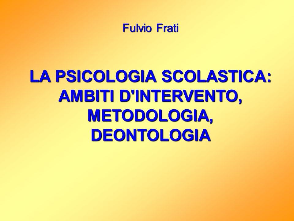LA PSICOLOGIA SCOLASTICA: AMBITI D INTERVENTO, METODOLOGIA,
