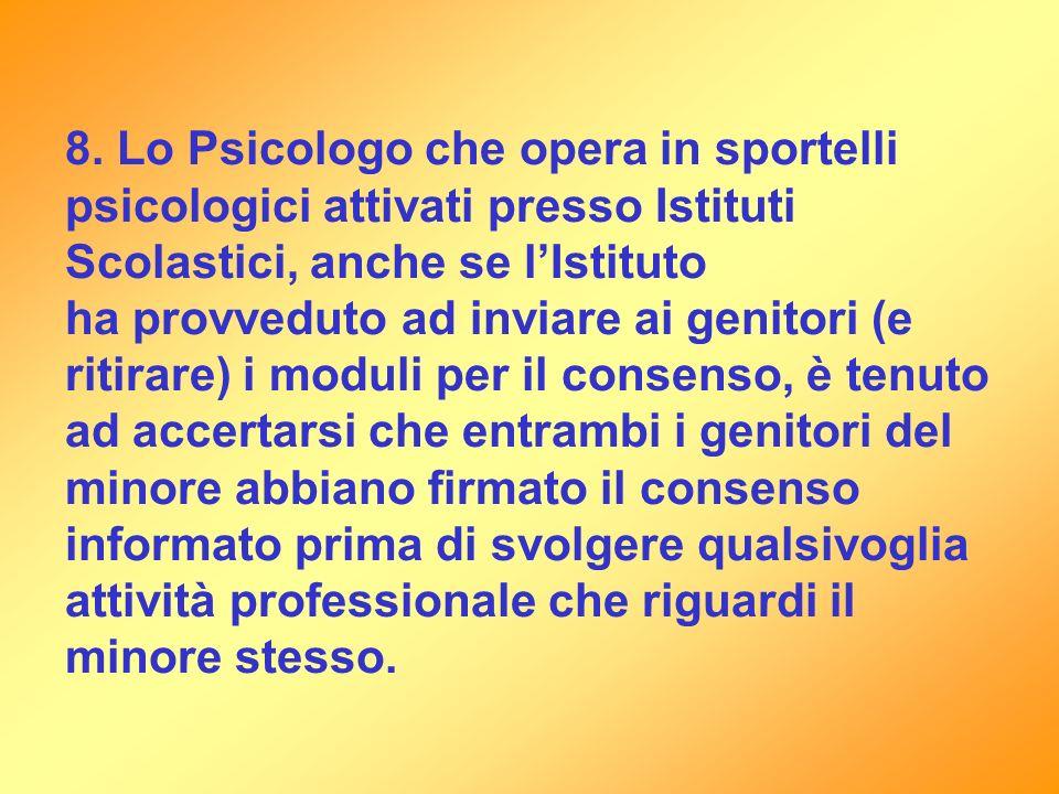 8. Lo Psicologo che opera in sportelli psicologici attivati presso Istituti Scolastici, anche se l'Istituto