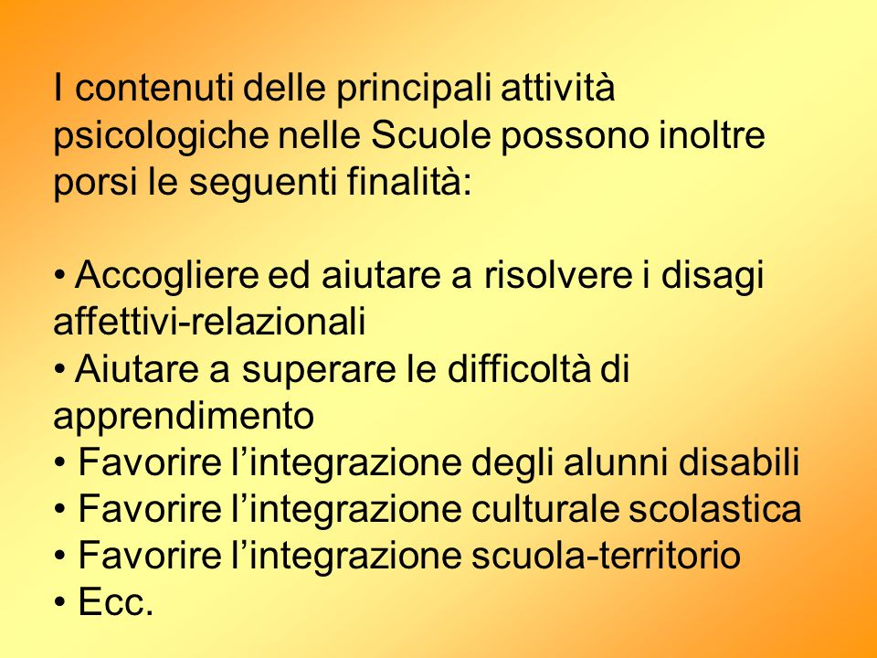 I contenuti delle principali attività psicologiche nelle Scuole possono inoltre porsi le seguenti finalità: