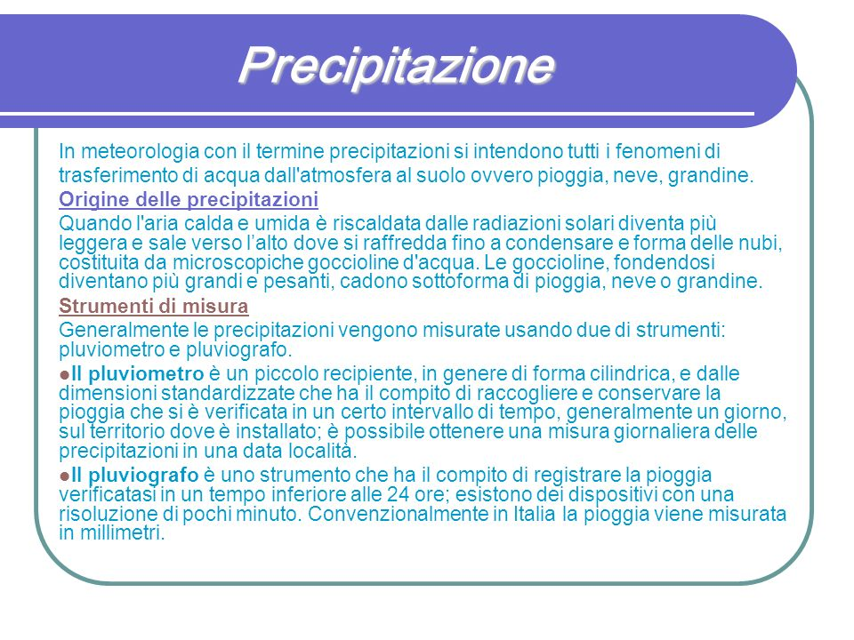 PrecipitazioneIn meteorologia con il termine precipitazioni si intendono tutti i fenomeni di.