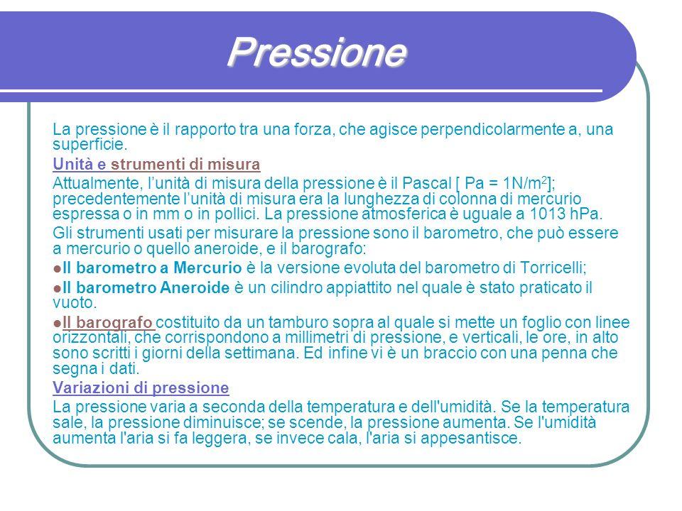 Pressione La pressione è il rapporto tra una forza, che agisce perpendicolarmente a, una superficie.