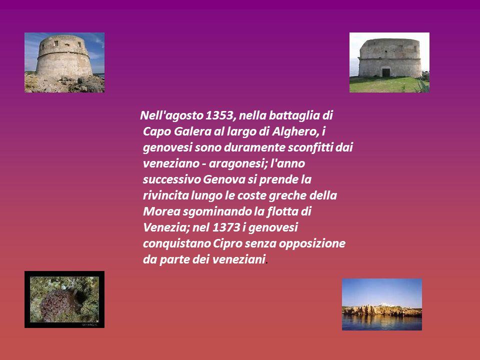 Nell agosto 1353, nella battaglia di Capo Galera al largo di Alghero, i genovesi sono duramente sconfitti dai veneziano - aragonesi; l anno successivo Genova si prende la rivincita lungo le coste greche della Morea sgominando la flotta di Venezia; nel 1373 i genovesi conquistano Cipro senza opposizione da parte dei veneziani.