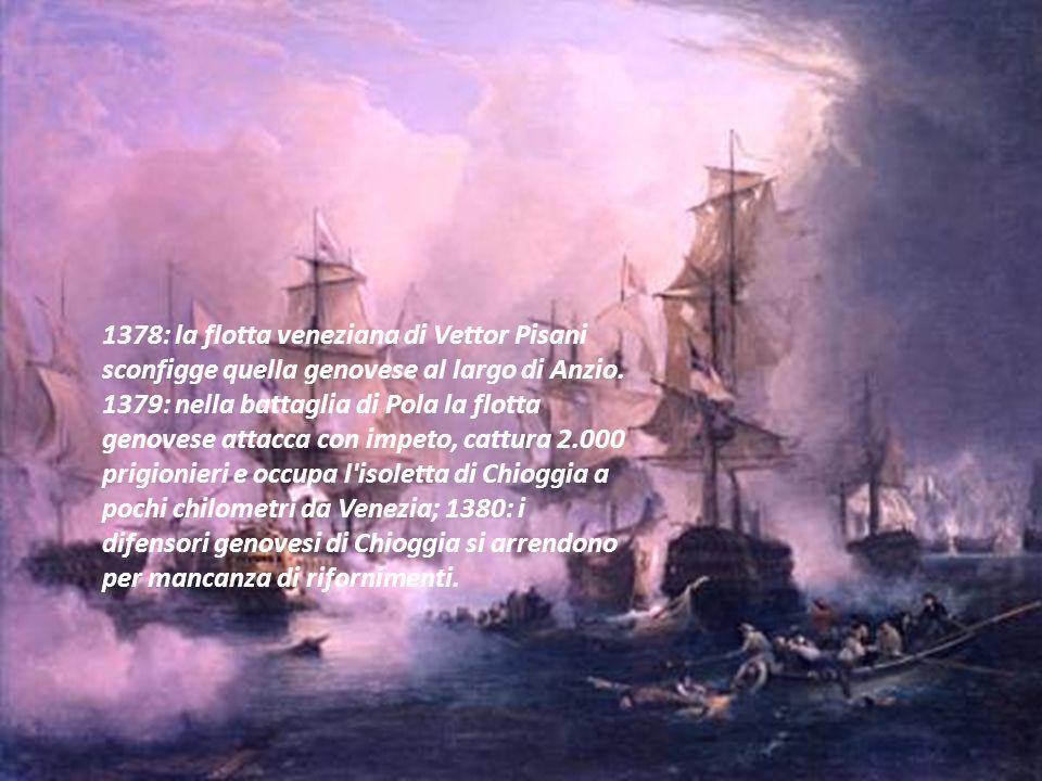 1378: la flotta veneziana di Vettor Pisani sconfigge quella genovese al largo di Anzio.