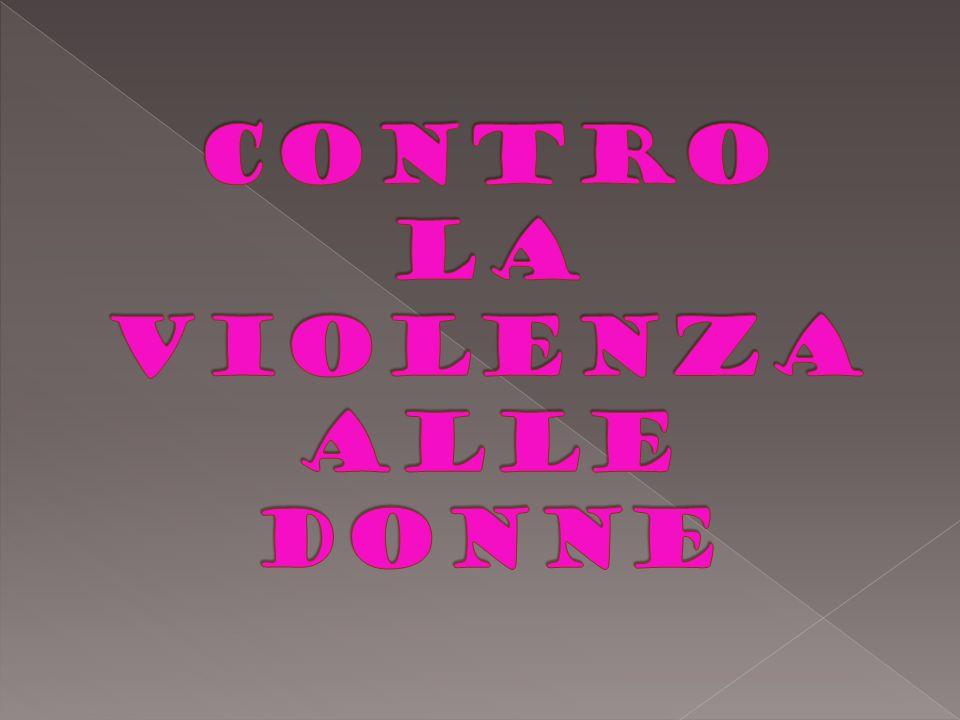 CONTRO LA VIOLENZA ALLE DONNE