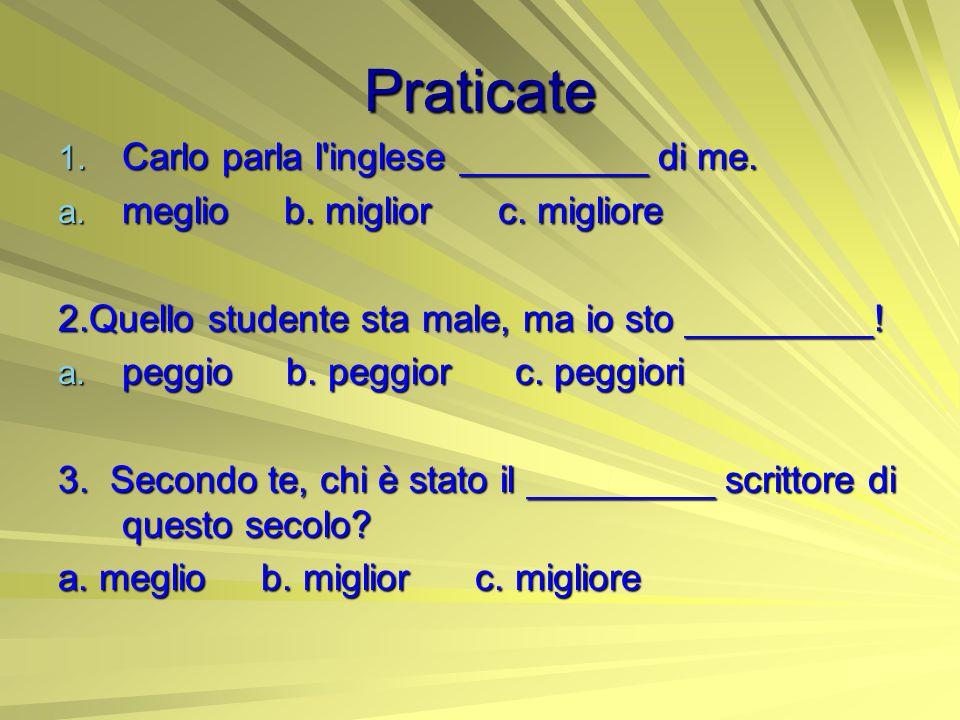 Praticate Carlo parla l inglese _________ di me.