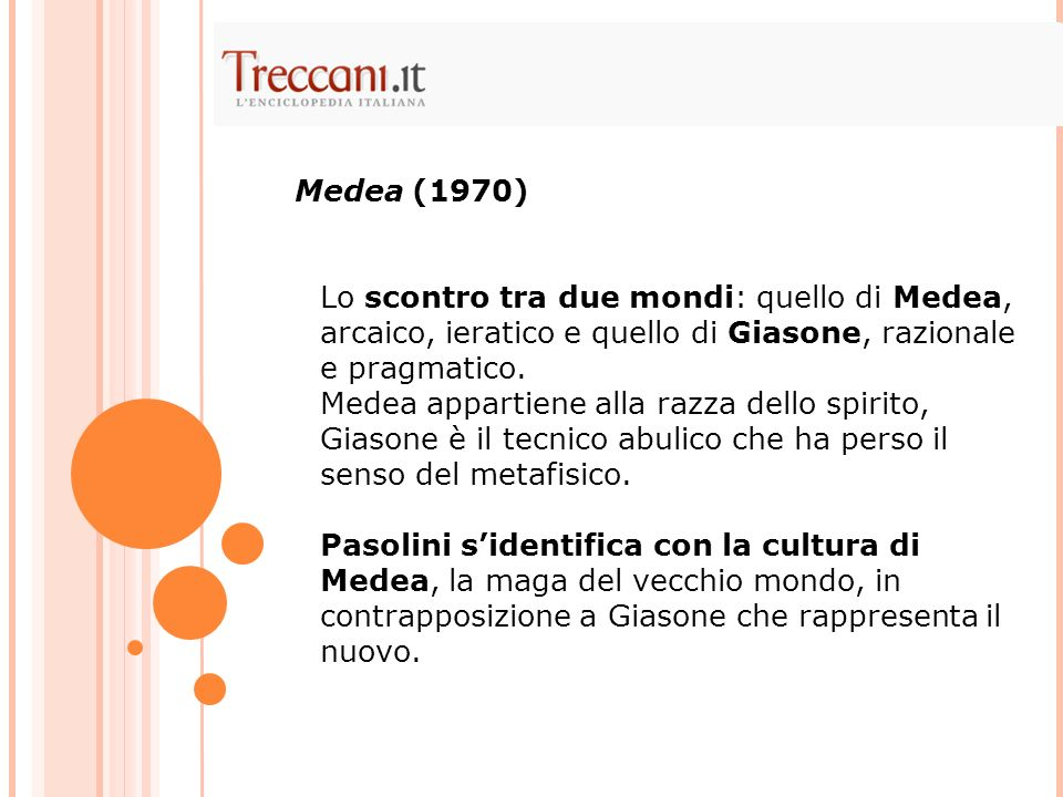 Medea (1970) Lo scontro tra due mondi: quello di Medea, arcaico, ieratico e quello di Giasone, razionale e pragmatico.