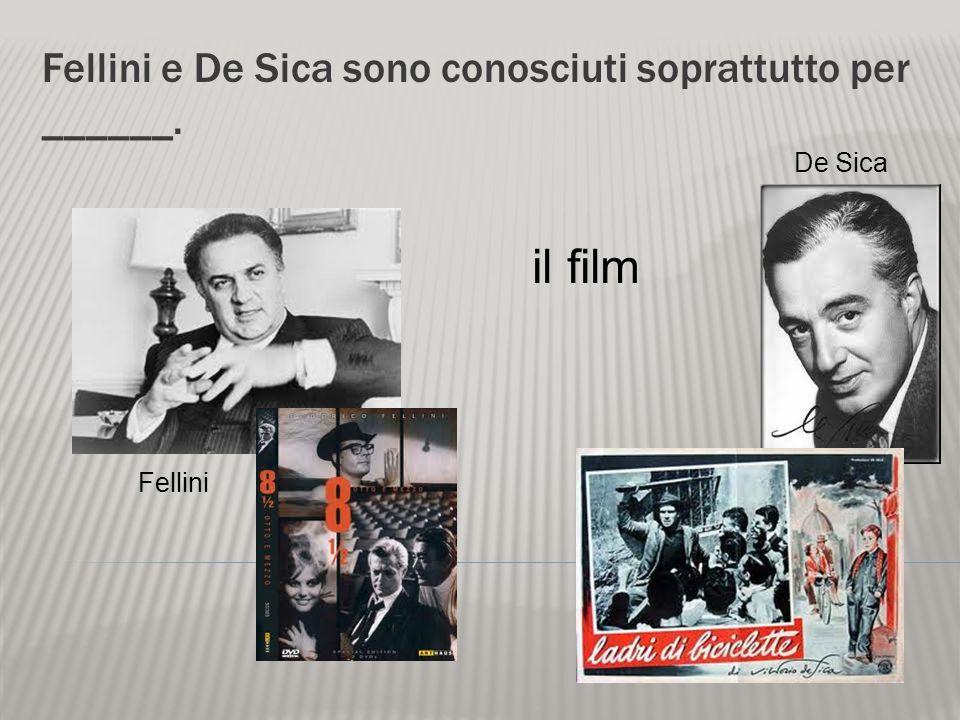 Fellini e De Sica sono conosciuti soprattutto per ______.