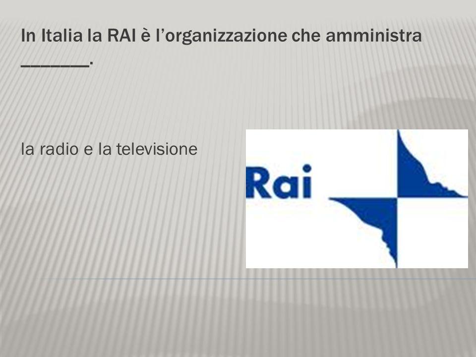 In Italia la RAI è l'organizzazione che amministra _______.