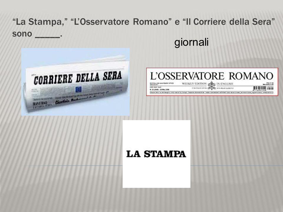 La Stampa, L'Osservatore Romano e Il Corriere della Sera sono _____.