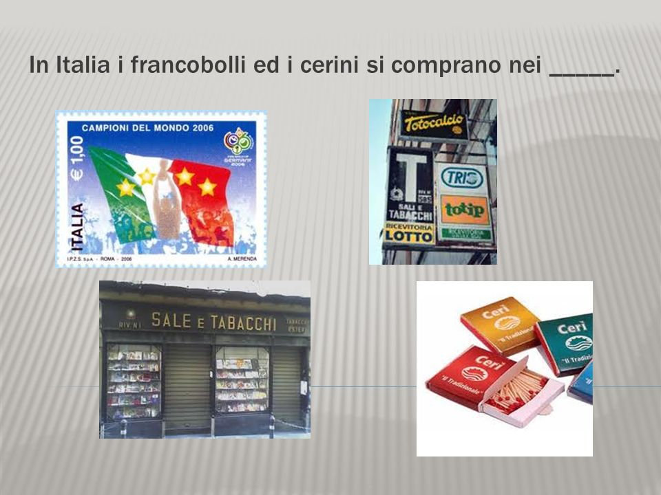 In Italia i francobolli ed i cerini si comprano nei _____.