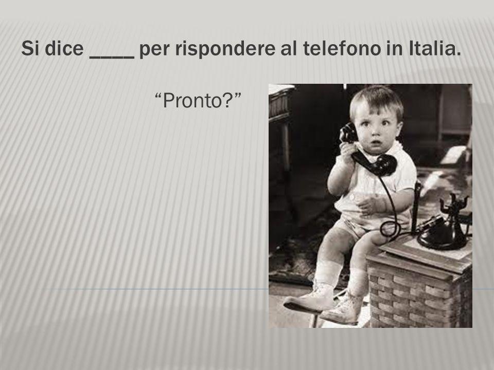 Si dice ____ per rispondere al telefono in Italia.