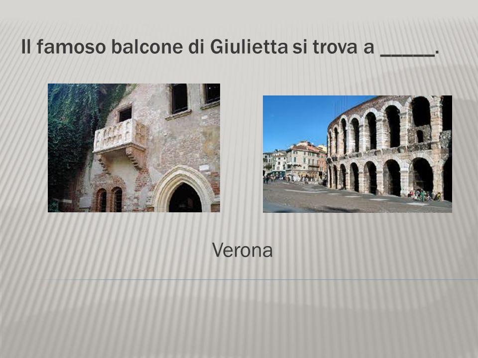 Il famoso balcone di Giulietta si trova a _____.