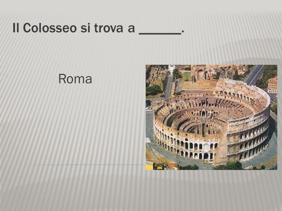 Il Colosseo si trova a ______.