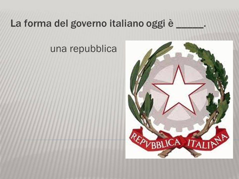 La forma del governo italiano oggi è _____.