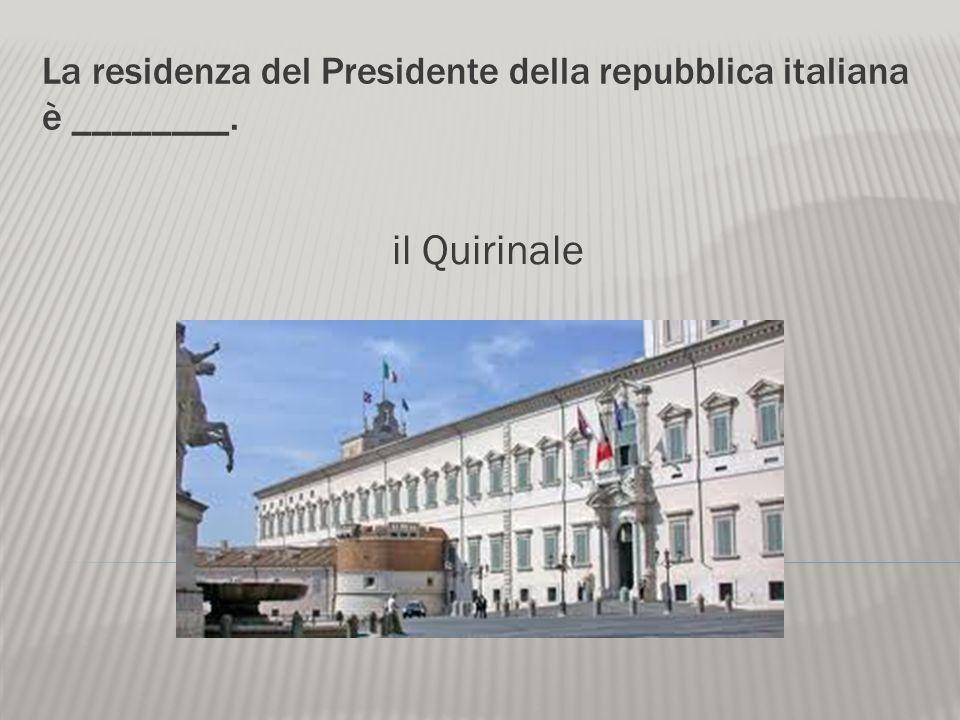La residenza del Presidente della repubblica italiana è ________.