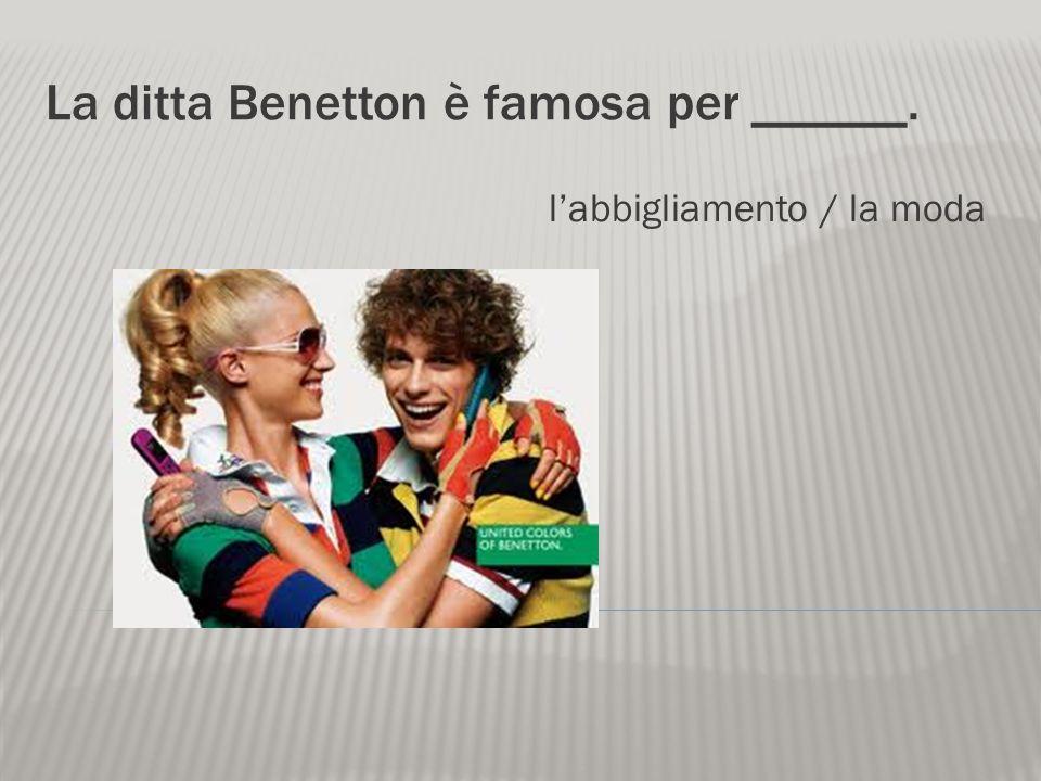 La ditta Benetton è famosa per ______.