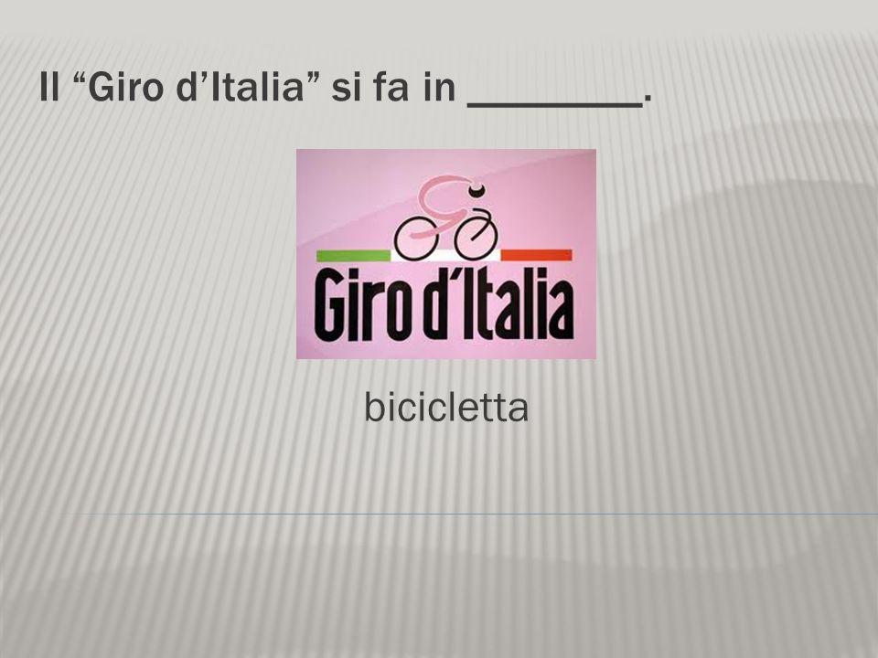 Il Giro d'Italia si fa in ________.