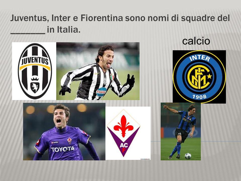 Juventus, Inter e Fiorentina sono nomi di squadre del _______ in Italia.