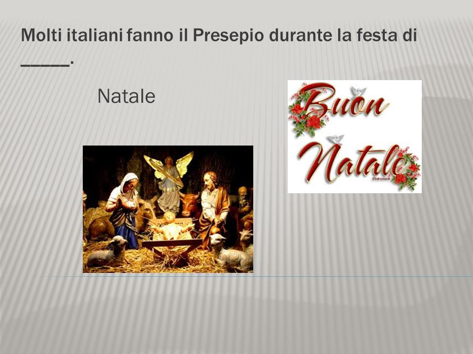 Molti italiani fanno il Presepio durante la festa di _____.