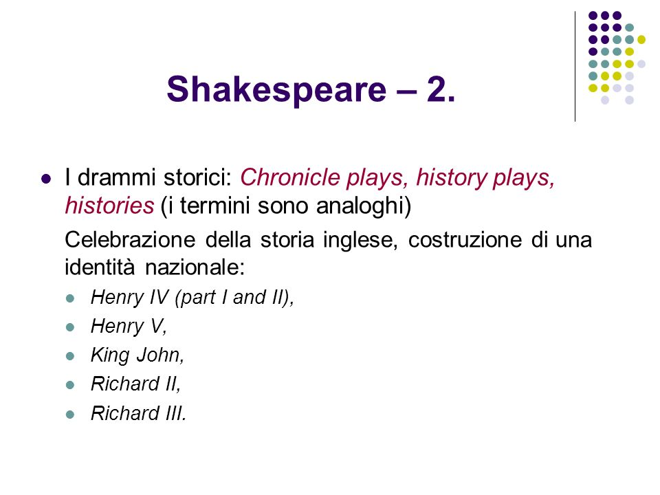Shakespeare – 2. I drammi storici: Chronicle plays, history plays, histories (i termini sono analoghi)