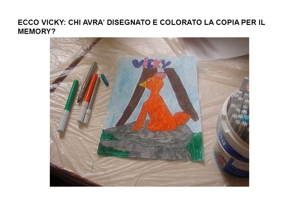 ECCO VICKY: CHI AVRA' DISEGNATO E COLORATO LA COPIA PER IL