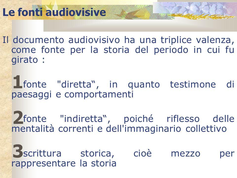 Le fonti audiovisiveIl documento audiovisivo ha una triplice valenza, come fonte per la storia del periodo in cui fu girato :