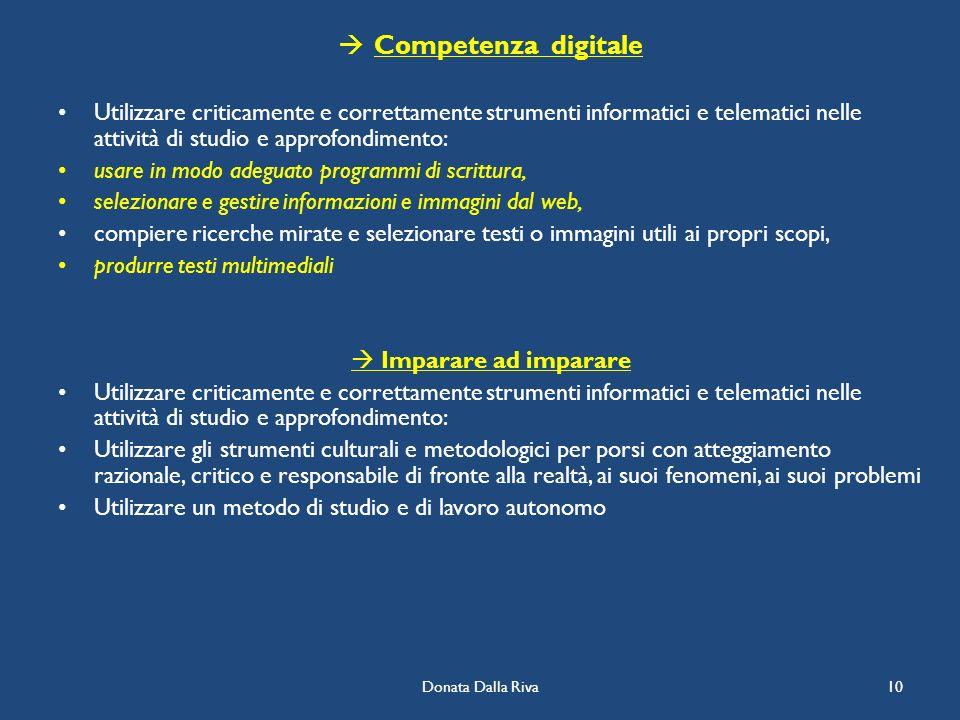 Competenza digitale Utilizzare criticamente e correttamente strumenti informatici e telematici nelle attività di studio e approfondimento: