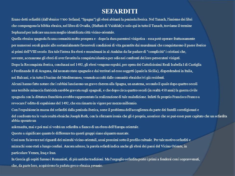 SEFARDITI Erano detti sefarditi (dall ebraico ספרד Sefarad, Spagna ) gli ebrei abitanti la penisola iberica. Nel Tanach, l insieme dei libri.