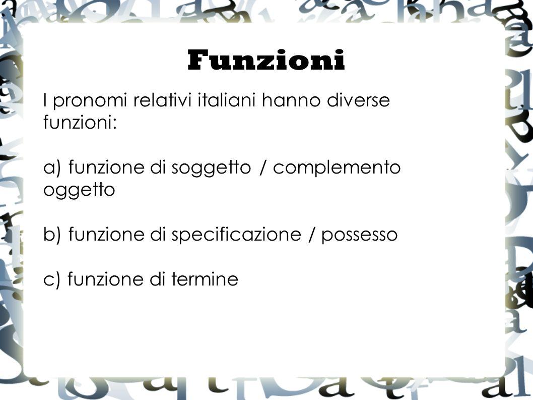 Funzioni I pronomi relativi italiani hanno diverse funzioni: