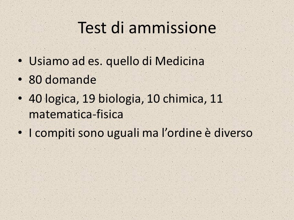 Test di ammissione Usiamo ad es. quello di Medicina 80 domande