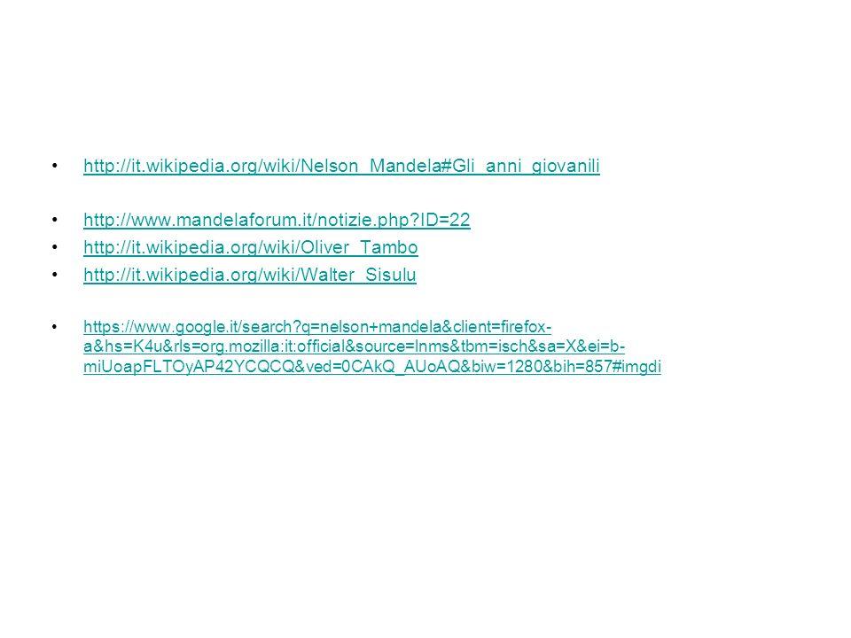 http://it.wikipedia.org/wiki/Nelson_Mandela#Gli_anni_giovanili http://www.mandelaforum.it/notizie.php ID=22.