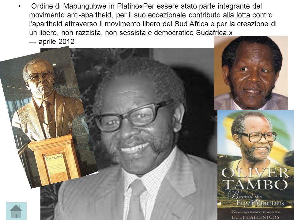 Ordine di Mapungubwe in Platino«Per essere stato parte integrante del movimento anti-apartheid, per il suo eccezionale contributo alla lotta contro l apartheid attraverso il movimento libero del Sud Africa e per la creazione di un libero, non razzista, non sessista e democratico Sudafrica.» — aprile 2012