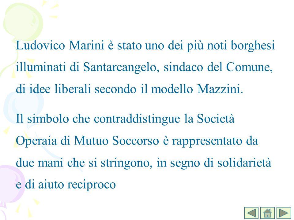 Ludovico Marini è stato uno dei più noti borghesi illuminati di Santarcangelo, sindaco del Comune, di idee liberali secondo il modello Mazzini.