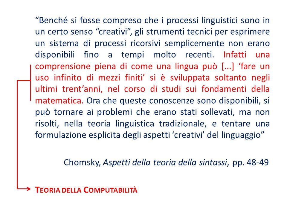 Benché si fosse compreso che i processi linguistici sono in un certo senso creativi , gli strumenti tecnici per esprimere un sistema di processi ricorsivi semplicemente non erano disponibili fino a tempi molto recenti.