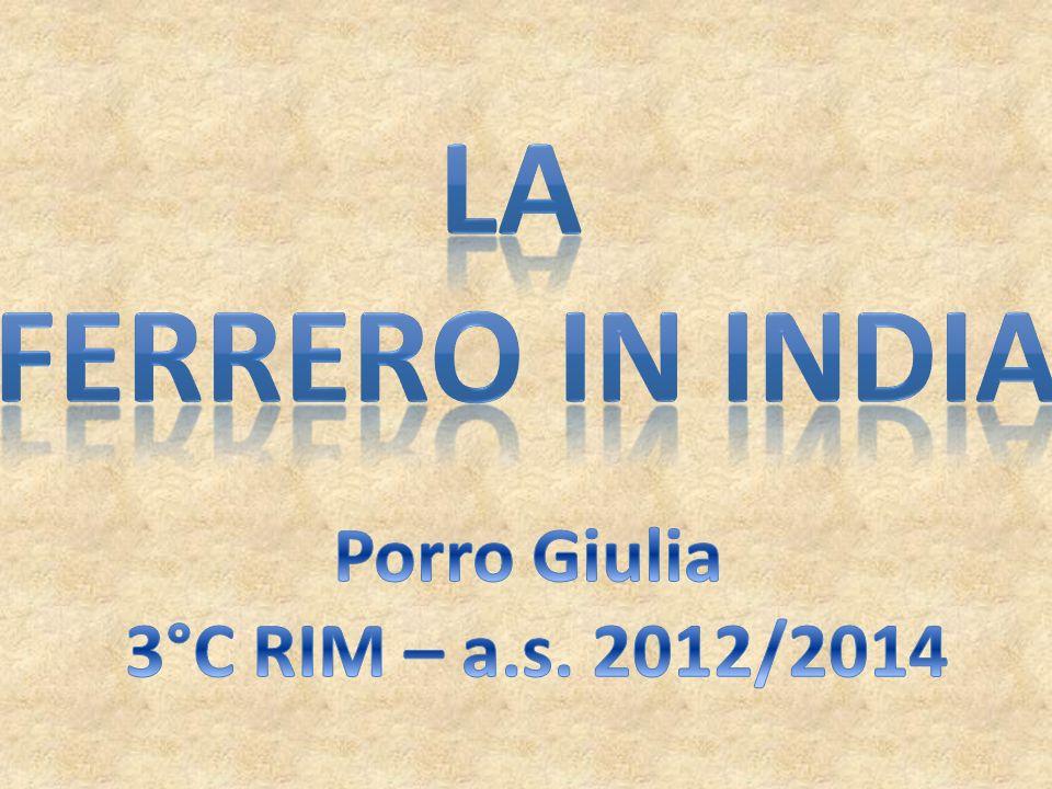 LA FERRERO IN INDIA Porro Giulia 3°C RIM – a.s. 2012/2014