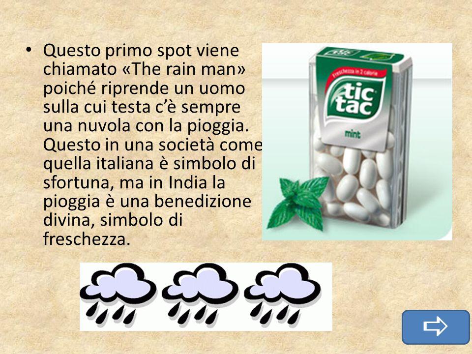 Questo primo spot viene chiamato «The rain man» poiché riprende un uomo sulla cui testa c'è sempre una nuvola con la pioggia. Questo in una società come quella italiana è simbolo di sfortuna, ma in India la pioggia è una benedizione divina, simbolo di freschezza.