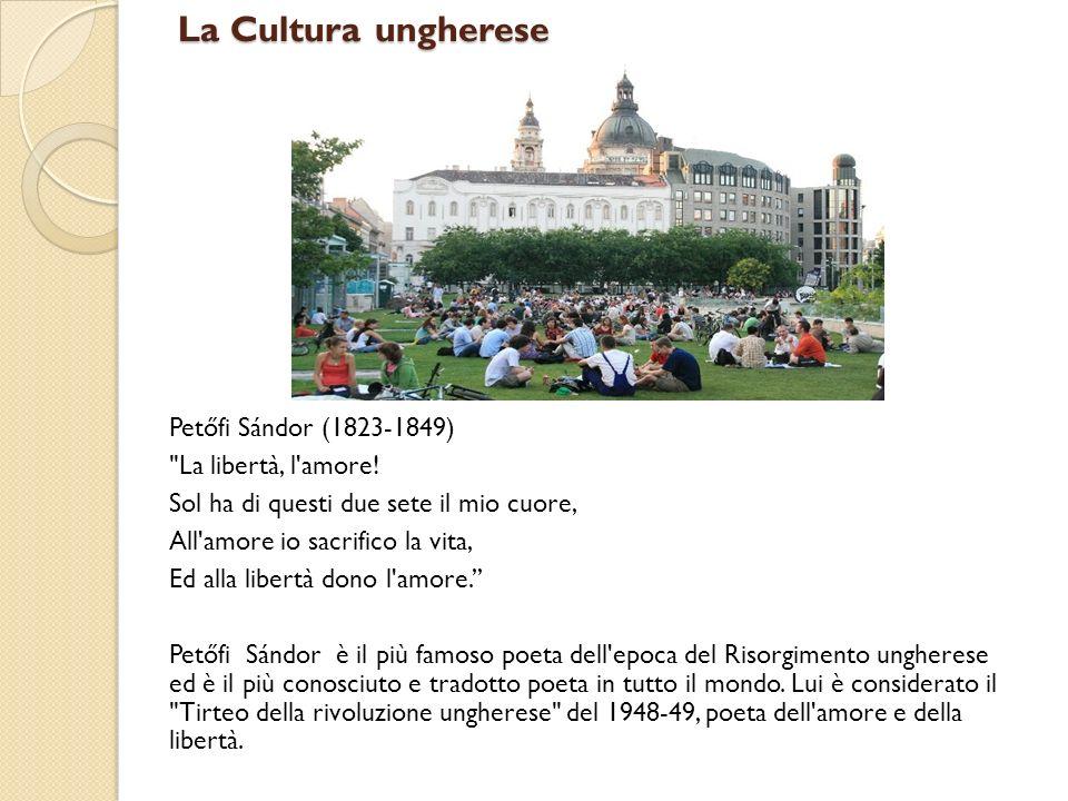 La Cultura ungherese Petőfi Sándor (1823-1849) La libertà, l amore!