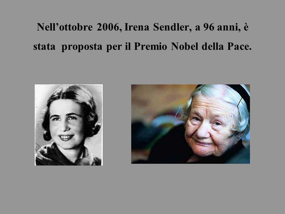Nell'ottobre 2006, Irena Sendler, a 96 anni, è stata proposta per il Premio Nobel della Pace.
