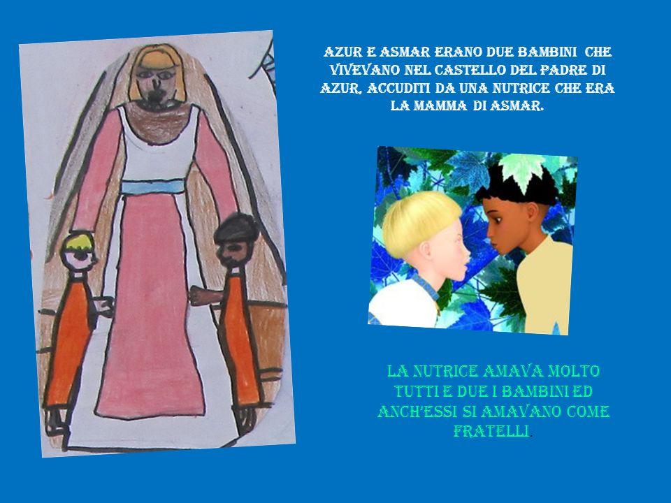 Azur e Asmar erano due bambini che vivevano nel castello del padre di Azur, accuditi da una nutrice che era la mamma di Asmar.