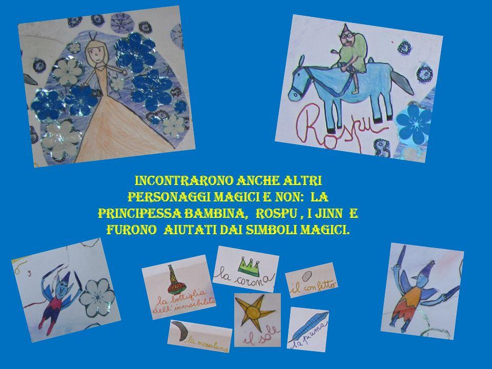 Incontrarono anche altri personaggi magici e non: la principessa bambina, Rospu , i Jinn e furono aiutati dai simboli magici.