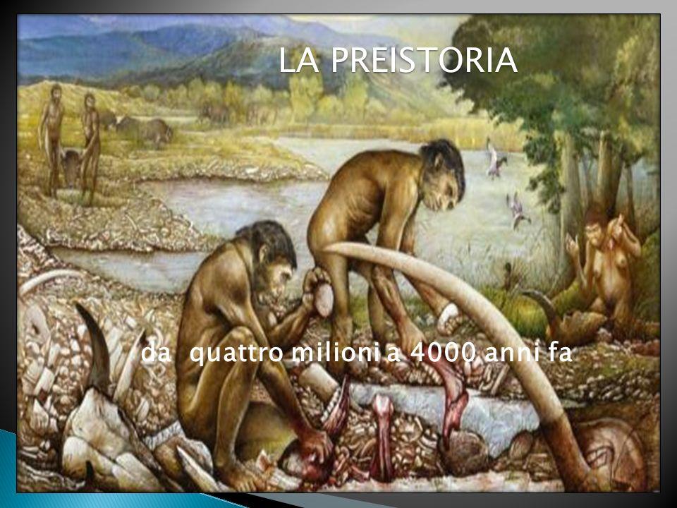 LA PREISTORIA da quattro milioni a 4000 anni fa