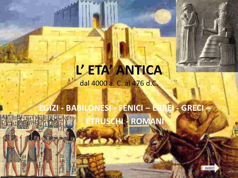 L' ETA' ANTICA dal 4000 a. C. al 476 d.C.