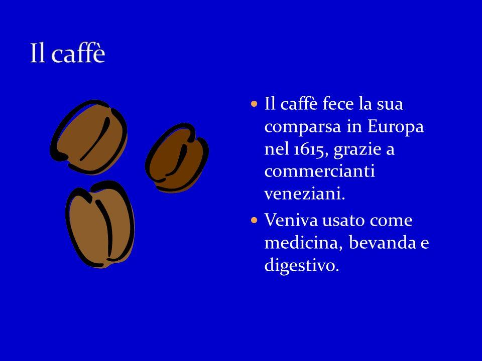 Il caffè Il caffè fece la sua comparsa in Europa nel 1615, grazie a commercianti veneziani.