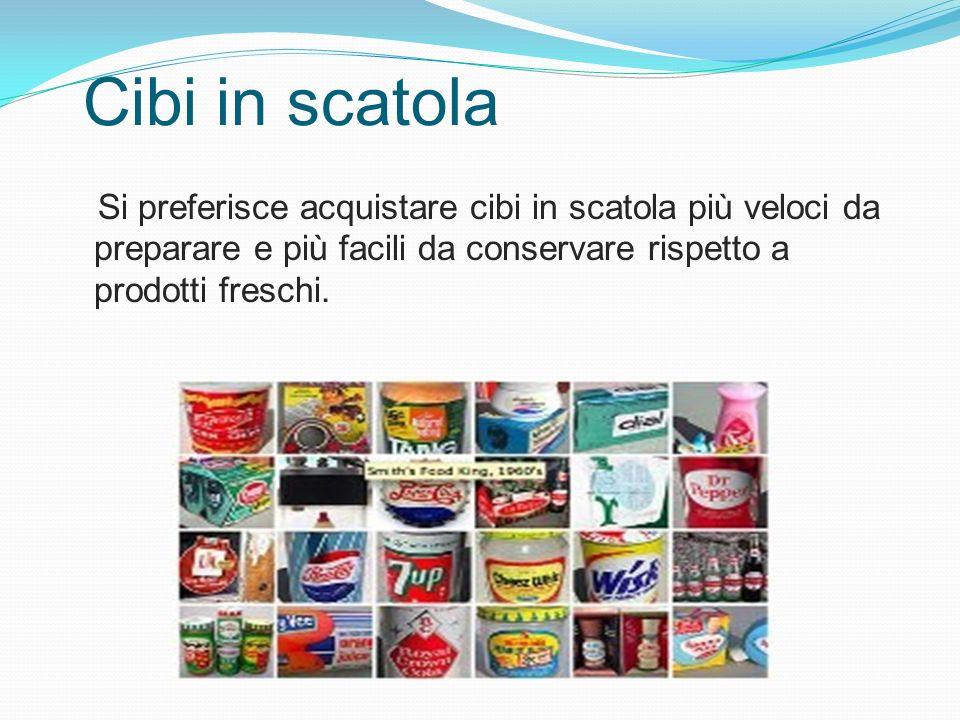 Cibi in scatola Si preferisce acquistare cibi in scatola più veloci da preparare e più facili da conservare rispetto a prodotti freschi.