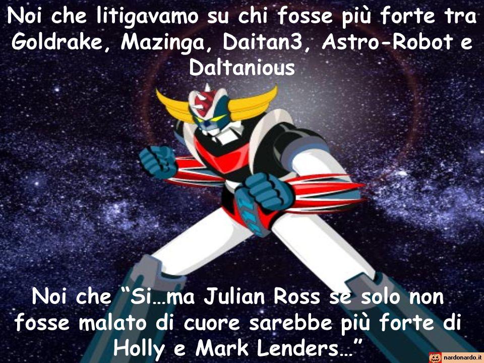 Noi che litigavamo su chi fosse più forte tra Goldrake, Mazinga, Daitan3, Astro-Robot e Daltanious