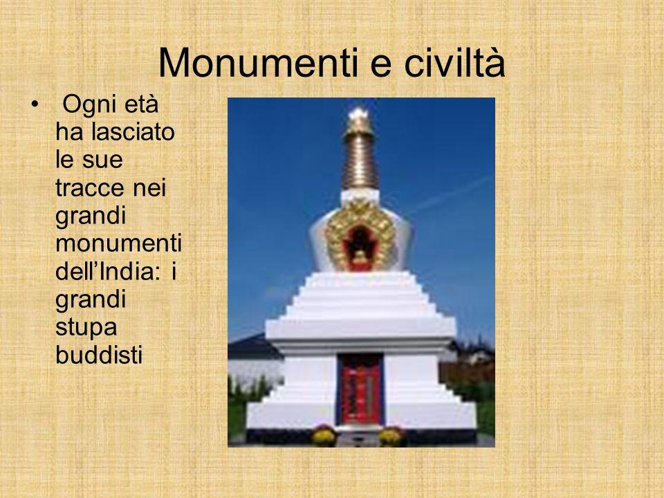 Monumenti e civiltà Ogni età ha lasciato le sue tracce nei grandi monumenti dell'India: i grandi stupa buddisti.