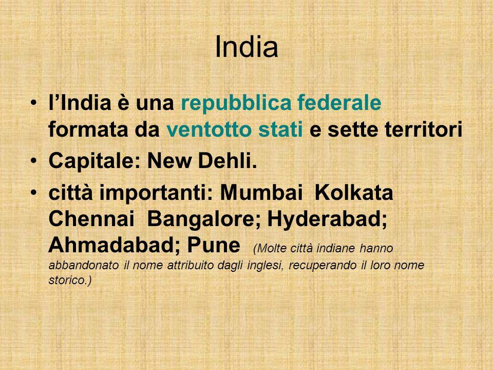 India l'India è una repubblica federale formata da ventotto stati e sette territori. Capitale: New Dehli.