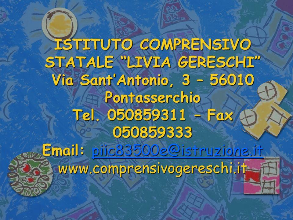ISTITUTO COMPRENSIVO STATALE LIVIA GERESCHI Via Sant'Antonio, 3 – 56010 Pontasserchio Tel.