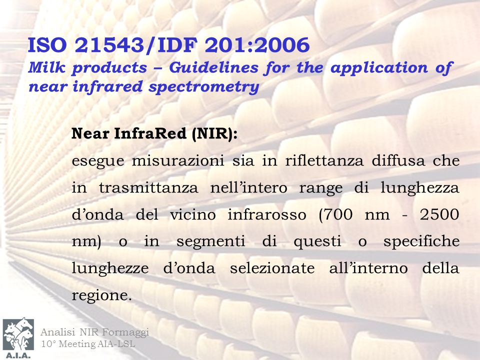 ISO 21543/IDF 201:2006 Milk products – Guidelines for the application of near infrared spectrometry.